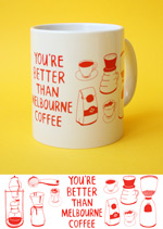 Mug - You're Better Than Melbourne Coffee