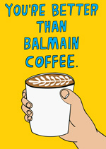 You're Better Than Balmain Coffee