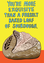 You're More Exquisite Than A Freshly Baked Load Of Sourdough
