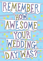 Remember How Awesome Your Wedding Day Was?